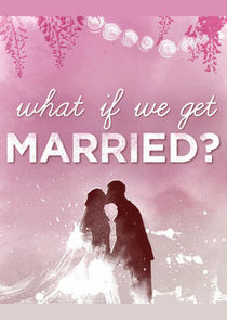 What If We Get Married?