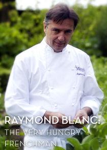 Raymond Blanc: The Very Hungry Frenchman