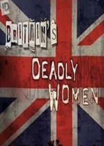 Britain's Deadly Women