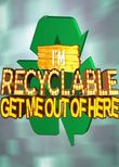 I'm Recyclable Get Me Out of Here