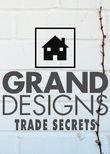 Grand Designs Trade Secrets