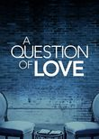 A Question of Love